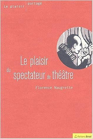 Livres gratuits en ligne Le plaisir du spectateur de théâtre pdf ebook