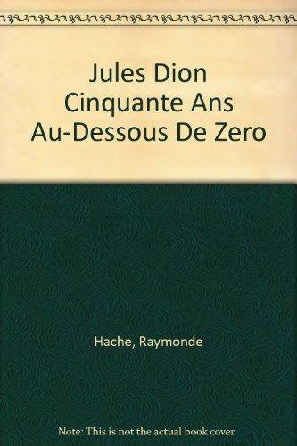 Jules Dion Cinquante Ans Au-Dessous De Zero