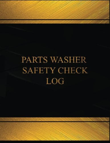 Parts Washer Safety Check Log (Log Book, Journal - 125 pgs, 8.5 X 11 inches): Parts Washer Safety Check Logbook (Black  cover, X-Large) (Centurion Logbooks/Record Books) pdf