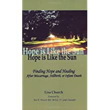 Hope is Like the Sun: Finding Hope and Healing After Miscarrige, Stillbirth, or Infant Death