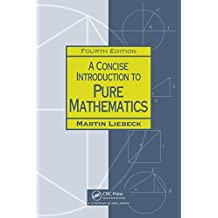 A Concise Introduction to Pure Mathematics, Fourth Edition (Chapman Hall/CRC Mathematics Series)