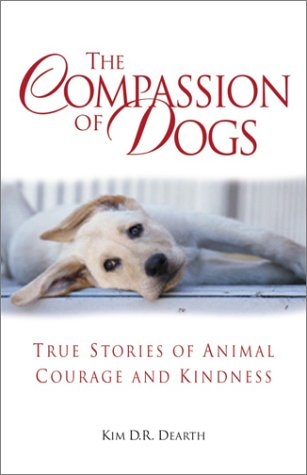 The Compassion of Dogs: True Stories of Animal Courage and Kindness