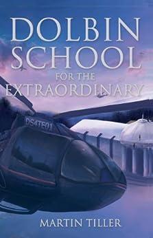Dolbin School for the Extraordinary: The Dolbin School Book 1 by [Tiller, Martin]