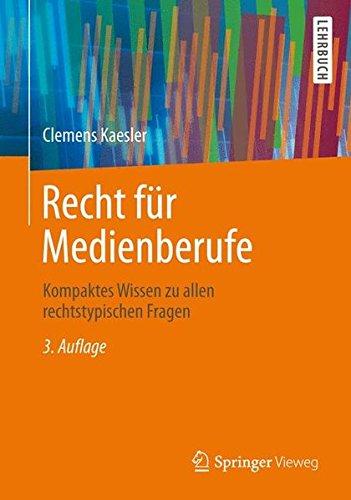 Recht für Medienberufe: Kompaktes Wissen zu allen rechtstypischen Fragen Taschenbuch – 18. Oktober 2013 Clemens Kaesler Springer Vieweg 3658020105 Handels- und Wirtschaftsrecht