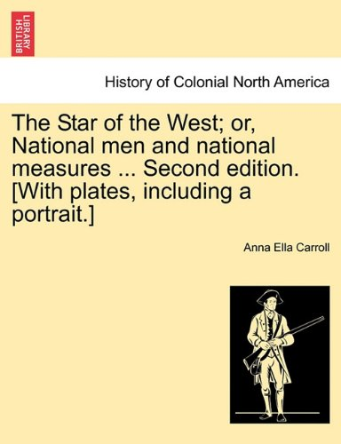 The Star of the West; or, National men and national measures ... Second edition. [With plates, including a portrait.] pdf