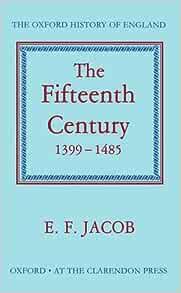 Amazon Com The Fifteenth Century 1399 1485 Oxford History Of England Vi 9780198217145 Jacob Ernest F Books