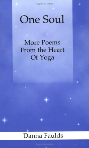 One Soul: More Poems From the Heart of Yoga: Danna Faulds ...