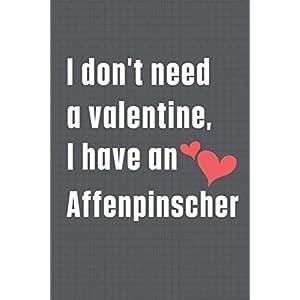 I don't need a valentine, I have an Affenpinscher: For Affenpinscher Dog Fans 49
