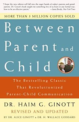 Between Parent And Child The Bestselling Classic That Revolutionized Parent-child Communication from Three Rivers Press