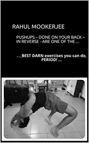 Pushups - done on your back - in REVERSE - are one of the ...: .... BEST DARN exercises you can do, PERIOD! ...