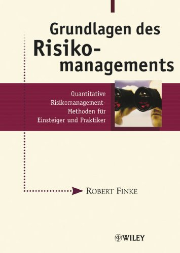 Grundlagen des Risikomanagements: Quantitative Risikomanagement-Methoden für Einsteiger und Praktiker: Quantitative Risikomanagement-Methoden Fur Einsteiger Und Praktiker