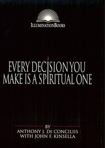 Every Decision You Make Is a Spiritual One (Illumination Books)
