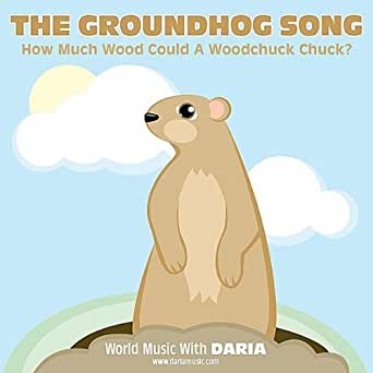 The Groundhog Song (How Much Wood Could a Woodchuck Chuck ...