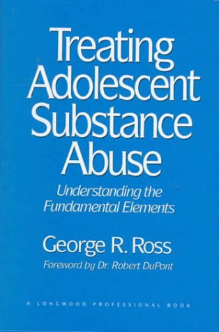 Treating Adolescent Substance Abuse: Understanding the Fundamental Elements
