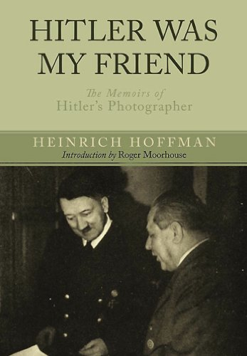 Hitler Was My Friend: The Memoirs of Hitler's Photographer (Wall Post For My Best Friend)