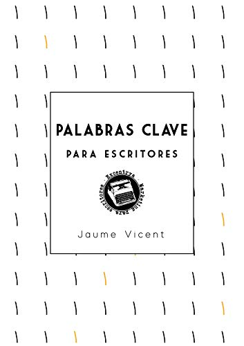 Palabras clave para escritores: Encuentra las palabras clave que te harán visible en Internet por Jaume Vicent