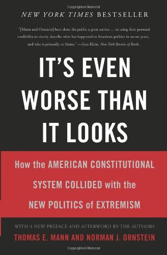 By Thomas E. Mann - It's Even Worse Than It Looks: How the American Constitutional System Collided With the New Politics of Extremism (First Trade Paper Edition) (8.4.2013)