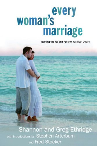 Every Woman's Marriage: Igniting the Joy and Passion You Both Desire (The Every Man Series) - Book  of the Every Man