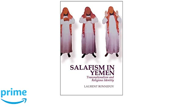 salafism in yemen transnationalism and religious identity