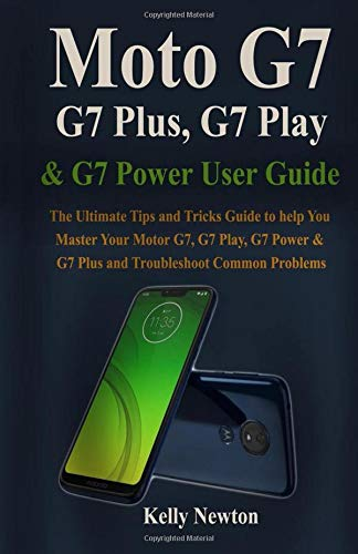 Moto G7, G7 Plus, G7 Play, & G7 Power User Guide: The Ultimate Tips and Tricks Guide to help You Master Your Motor G7, G7 Play, G7 Power & G7 plus and Troubleshoot Common Problems ()