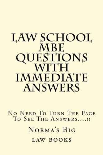 Law School MBE Questions With Immediate Answers: No Need To Turn The Page To See The Answers....!!
