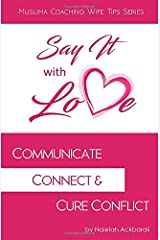 Say It With Love: Communicate, Connect, & Cure Conflict (Muslima Coaching Wife Tips Series) Paperback