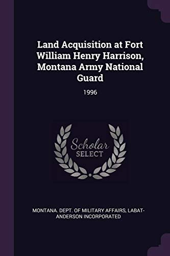 Land Acquisition at Fort William Henry Harrison, Montana Army National Guard: 1996