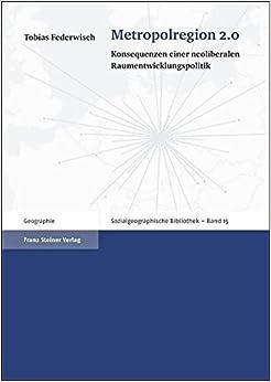 Book Metropolregion 2.0: Konsequenzen Einer Neoliberalen Raumentwicklungspolitik (Sozialgeographische Bibliothek)