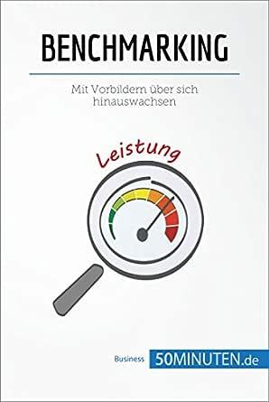 Benchmarking: Mit Vorbildern über sich hinauswachsen (Management ...