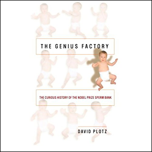 The Genius Factory: The Curious History of the Nobel Prize Sperm Bank by Random House Audio