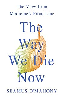 Book Cover: The Way We Die Now: The View from Medicine's Front Line