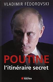 Poutine, l'itinéraire secret par Fédorovski