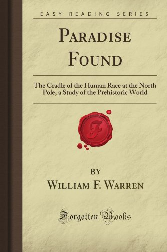 Paradise Found: The Cradle of the Human Race at the North Pole, a Study of the Prehistoric World