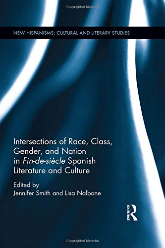 Intersections of Race, Class, Gender, and Nation in Fin-de-sicle Spanish Literature and Culture (New Hispanisms: Cultural and Literary Studies)