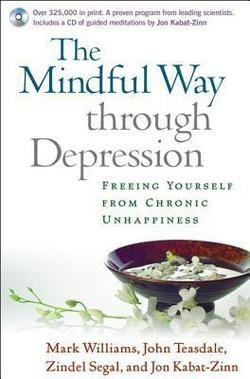 J. Mark G. Williams: The Mindful Way Through Depression : Freeing Yourself from Chronic Unhappiness [With CD] (Paperback); 2007 Edition