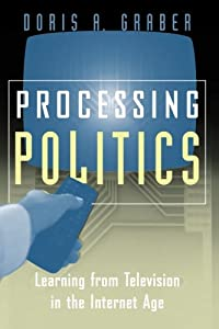 Processing Politics: Learning from Television in the Internet Age (Studies in Communication, Media, and Public Opinion)