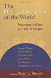 The Desecularization of the World: Resurgent Religion and World Politics: The Resurgence of Religion in World Politics