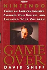 Game Over: How Nintendo Zapped an American Industry, Captured Your Dollars, and Enslaved Your Children Hardcover