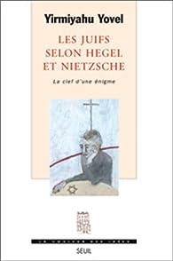 Les Juifs selon Hegel et Nietzsche, la clef d'une énigme par Yirmiyahu Yovel