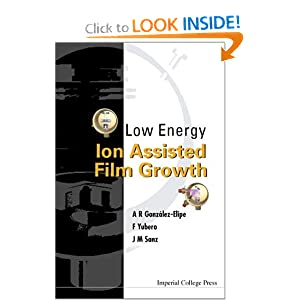 Low Energy Ion Assisted Film Growth A. R. Gonzlez-Elipe, F. Yubero, Jose M. Serrano Sanz