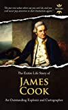 JAMES COOK: An Outstanding Explorer and Cartographer. The Entire Life Story