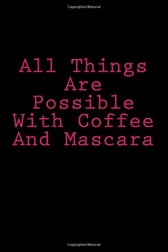 Download All Things Are Possible With Coffee And Mascara: Notebook ebook