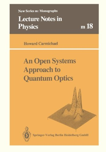 An Open Systems Approach to Quantum Optics: Lectures Presented at the Université Libre de Bruxelles, October 28 to November 4, 1991 (Lecture Notes in Physics ()