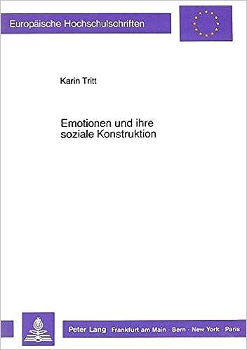 Emotionen Und Ihre Soziale Konstruktion: Vorarbeiten Zu Einem Wissenssoziologischen, Handlungstheoretischen Zugang Zu Emotionen (Europaeische Hochschulschriften / European University Studie)