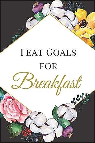 I Eat Goals For Breakfast The Best Appreciation Sarcasm Funny
