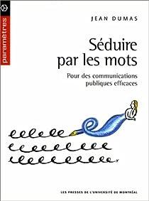Séduire par les mots : Pour des communications publiques efficaces par Dumas