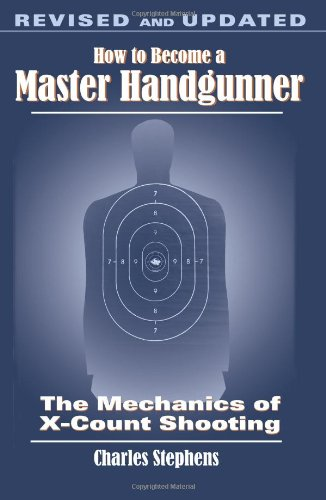 How to Become a Master Handgunner: The Mechanics of X-count Shooting ()