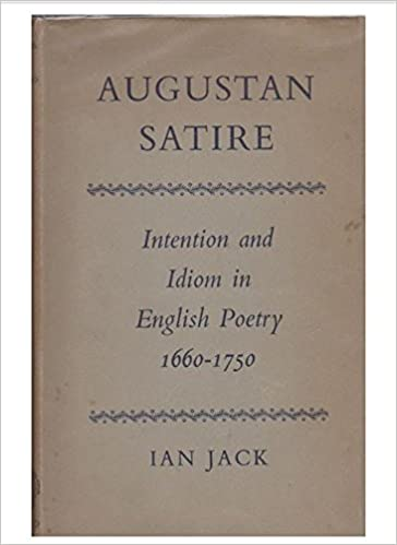 Augustan Satire Intention And Idiom In English Poetry 1660 1750