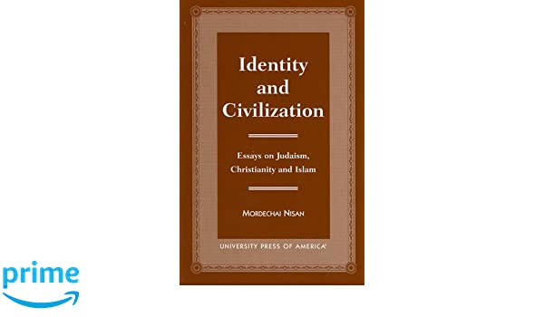 identity and civilization essays on judaism christianity and identity and civilization essays on judaism christianity and islam mordechai nisan 9780761813569 com books