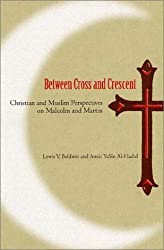 Between Cross and Crescent: Christian and Muslim Perspectives on Malcolm and Martin (History of African-American Religions)